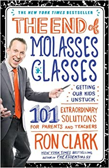 Book The End of Molasses Classes: Getting Our Kids Unstuck--101 Extraordinary Solutions for Parents and Teachers
