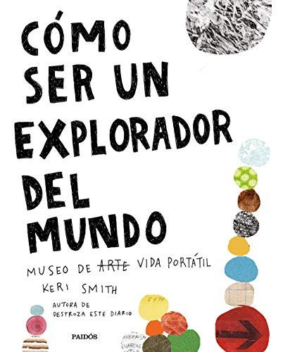 Cómo ser un explorador del mundo: Museo de arte (vida) portátil (Libros Singulares) por Keri Smith