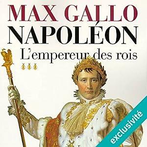 L'empereur des rois (Napoléon 3)   Livre audio Auteur(s) : Max Gallo Narrateur(s) : Jean-Marc Galéra
