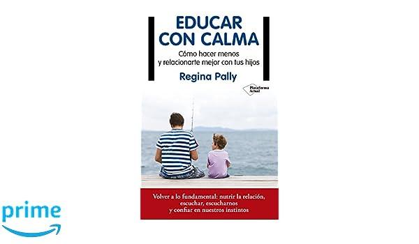 Educar con calma: Amazon.es: Regina Pally, Pablo Hermida Lazcano ...