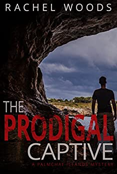 The Prodigal Captive: A gripping mystery with suspense and romance (A Palmchat Islands Mystery Book 1) by [Woods, Rachel]