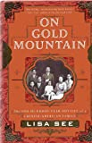 On Gold Mountain : The One-Hundred-Year Odyssey of My Chinese-American Family, See, Lisa, 0312119976