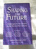 Shaping Our Future : Challenges for the Church in the Twenty-First Century, , 1561010979
