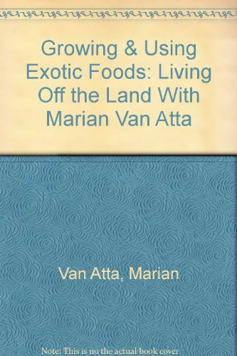 Growing and Using Exotic Foods: Living Off the Land