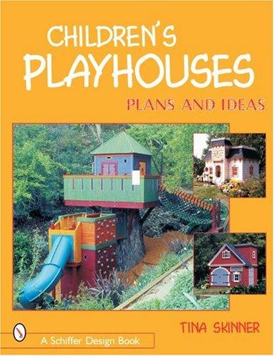 (Children's Playhouses: Plans and Ideas (Schiffer Design Books) )