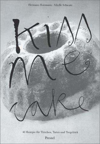 Kiss me cake. 40 Rezepte für Törtchen, Tartes und Teegebäck.
