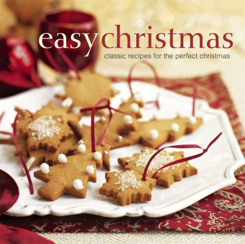 Read Online Easy Christmas: Classic Recipies for the Perfect Christmas PDF