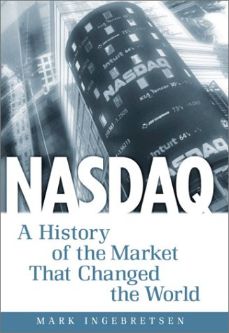 Nasdaq  A History Of The Market That Changed The World