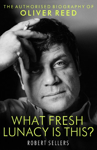 What Fresh Lunacy is This?: The Authorized Biography of Oliver (Oliver Reed Actor)
