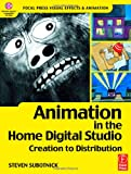 img - for Animation in the Home Digital Studio: Creation to Distribution (Focal Press Visual Effects and Animation) book / textbook / text book