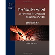By Robert J. Garmston - The Adaptive School: A Sourcebook for Developing Collaborative Groups (2nd Edition, Revised Printing)