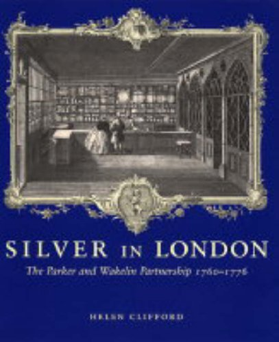 Silver in London: The Parker and Wakelin Partnership, 1760–1776 pdf epub