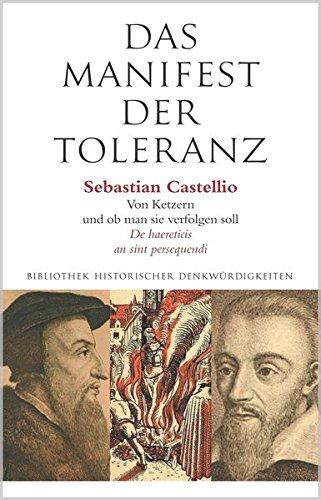 Das Manifest der Toleranz: Sebastian Castellio: Von Ketzern und ob man sie verfolgen soll / Stefan Zweig: Castellio gegen Calvin (Alcorde Bibliothek historischer Denkwürdigkeiten)