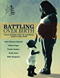 img - for Battling Over Birth: Black Women and the Maternal Health Care Crisis book / textbook / text book