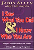 I Saw What You Did and I Know Who You Are : Bloopers, Blunders and Success Stories on Giving and Receiving Recognition, Allen, Janis, 0937100048