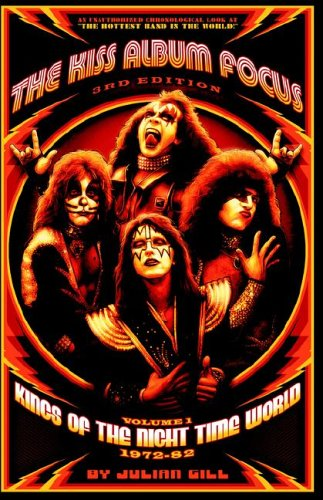 The Kiss Album Focus, Vol. 1: Kings of the Night Time World, 1972-82 pdf