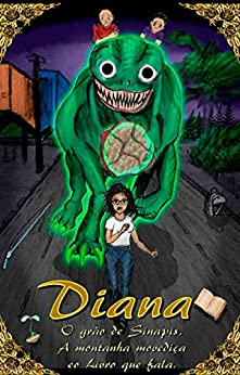 Diana, o Grão de Sinapis, a Montanha movediça e o Livro que fala.: Uma linda história de descobertas e superação. As surpresas tomam conta desse enredo cheio de aventuras. (Livro 1) por [Lima, Dricca]