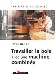 Travailler le bois avec une machine combinée