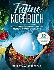 Tajine Kochbuch: 80 leckere orientalische Rezepte aus Marokko. Alles in einem Topf- Perfekte nordafrikanische
