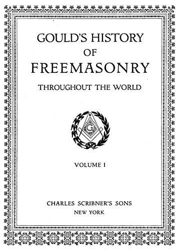 Gould's History of Freemasonry Throughout the World (Volume I) (English Edition)