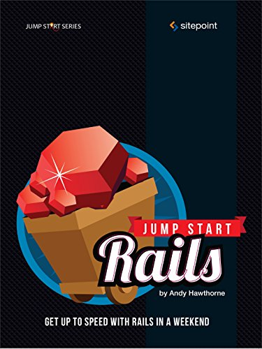 Jump Start Rails: Get Up to Speed With Rails in a Weekend