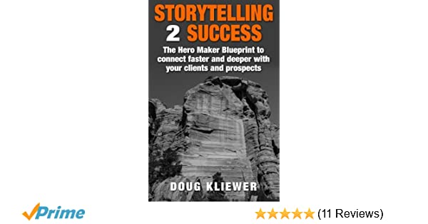 Storytelling 2 success the hero maker blueprint to connect faster storytelling 2 success the hero maker blueprint to connect faster and deeper with your clients and prospects doug kliewer 9781500985110 amazon malvernweather Choice Image