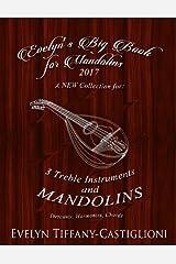 Evelyn's Big Book for Mandolins 2017: A Collection of Tunes for 3 Mandolins (Evelyn's Mandolin Collection) (Volume 2) Paperback
