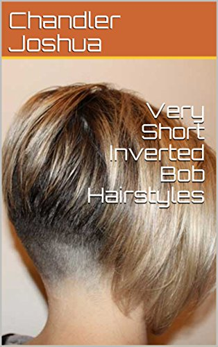 very short inverted bob hairstyles kindle edition by chandler