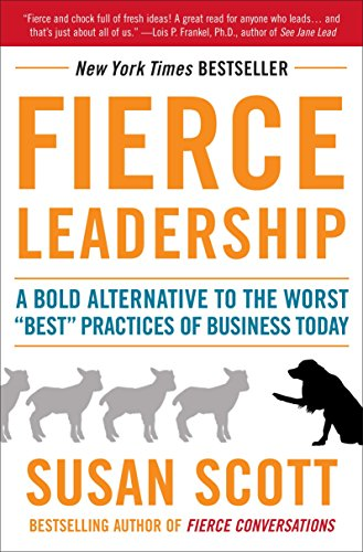 Fierce Leadership: A Bold Alternative to the Worst