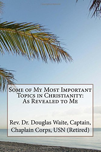 Some of My Most Important Topics in Christianity: As Revealed to Me pdf epub