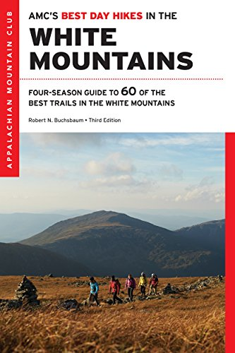 AMC's Best Day Hikes in the White Mountains: Four-Season Guide to 60 of the Best Trails in the White Mountains (Best Day Hikes In America)