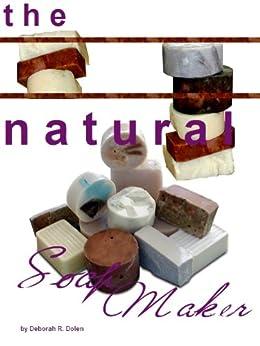 Natural Soapmaker Recipes and Techniques by [Dolen, Deborah]
