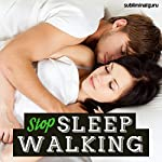 Stop Sleep Walking: Stay Put in Bed with Subliminal Messages |  Subliminal Guru
