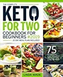 The Complete Keto For Two Cookbook For Beginners 2019: 75 Ketogenic Diet Recipes To Help You Lose Weight (21-Day Meal Plan Included) (Keto Cookbook)