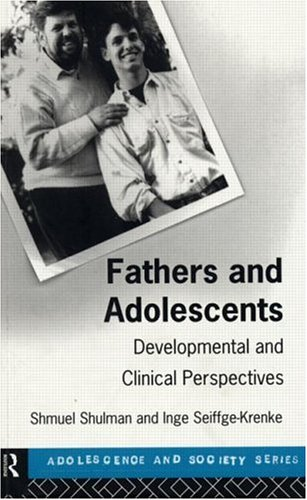 Fathers and Adolescents: Developmental and Clinical Perspectives (Adolescence and Society)