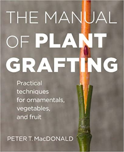 Practical Techniques for Ornamentals Vegetables The Manual of Plant Grafting and Fruit