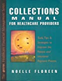 img - for Collection Manual for Healthcare Providers: Tools, Tips and Strategies to Improve the Patient Payment Process (The Hfma Healthcare Financial Management Series) book / textbook / text book