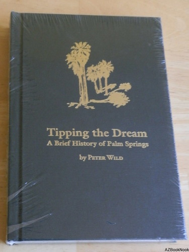 TIPPING THE DREAM. A Brief History of Palm Springs. pdf epub