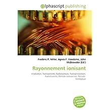 Rayonnement ionisant: Irradiation, Radioactivité, Radioisotope, Radioprotection, Radiotoxicité, Période radioactive, Période biologique