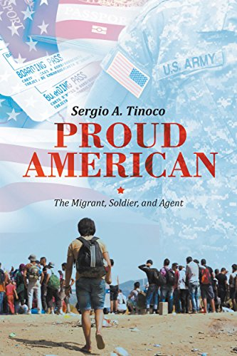 Proud American: The Migrant, Soldier, and Agent by [Tinoco, Sergio]