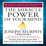 The Miracle Power of Your Mind: The Joseph Murphy Treasury | Joseph Murphy
