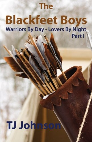 Read Online The Blackfeet Boys - Part I: Warriors By Day - Lovers By Night pdf
