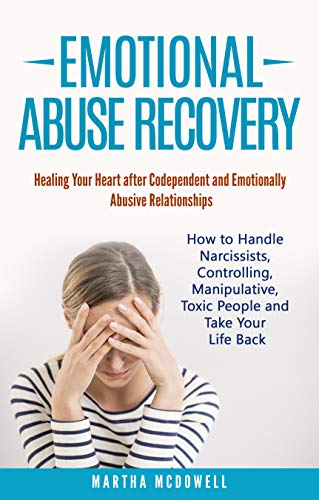 Pdf Parenting Emotional Abuse Recovery: Healing Your Heart after Codependent and Emotionally Abusive Relationships: How to Handle Narcissists, Controlling, Manipulative, Toxic People and Take Your Life Back