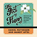 The Art of Flavor: Practices and Principles for Creating Delicious Food Audiobook by Daniel Patterson, Mandy Aftel Narrated by John Lescault