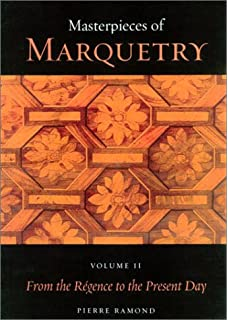 Masterpieces Of Marquetry: Volume I: From The Beginnings To Louis XIV,  Volume II