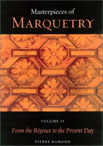 Marquetry Art - Masterpieces of Marquetry: Volume I: From the Beginnings to Louis XIV, Volume II: From the Régence to the Present Day, Volume III: Outstanding ... Trust Publications: J. Paul Getty Museum)