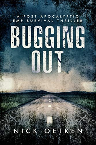 Bugging Out : A Post-Apocalyptic EMP Survival Thriller by [Oetken, Nick ]