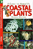 A Guide to Hawaii's Coastal Plants, Michael Walther, 1566476534