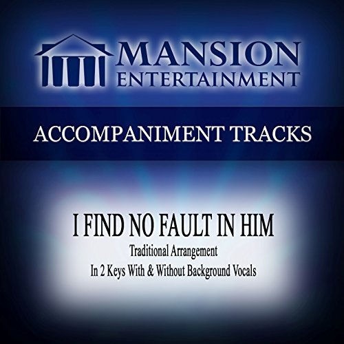 I Find No Fault in Him (Traditional Arrangement) [Accompaniment Track]