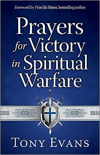 Prayers for Victory in Spiritual Warfare: Tony Evans, Priscilla